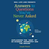 "Answers to Questions You've Never Asked: Explaining the ""What If"" in Science, Geography, and the Absurd Audiobook, by Joesph Pisente"