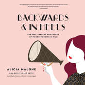 Backwards and in Heels: The Past, Present, and Future of Women Working in Film Audiobook, by Alicia Malone