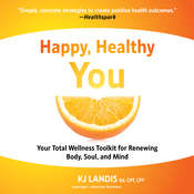 Happy, Healthy You: Your Total Wellness Toolkit for Renewing Body, Soul, and Mind Audiobook, by KJ Landis