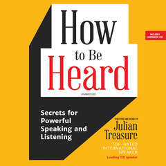 How to Be Heard: Secrets for Powerful Speaking and Listening Audiobook, by Julian Treasure