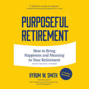 Purposeful Retirement: How to Bring Happiness and Meaning to Your Retirement Audiobook, by Hyrum W. Smith