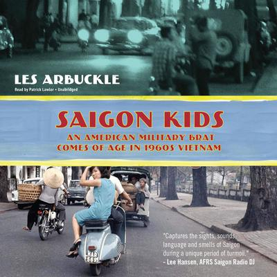 Saigon Kids: An American Military Brat Comes of Age in 1960s Vietnam Audiobook, by Les Arbuckle