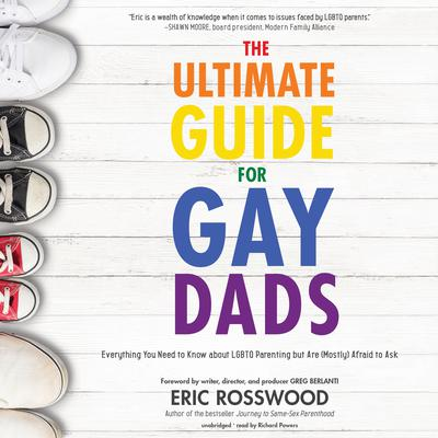 The Ultimate Guide for Gay Dads: Everything You Need to Know about LGBTQ Parenting but Are (Mostly) Afraid to Ask Audiobook, by Eric Rosswood