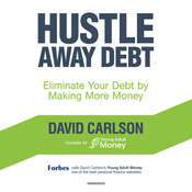 Hustle Away Debt: Eliminate Your Debt by Making More Money Audiobook, by David Carlson