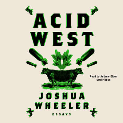 Acid West: Essays Audiobook, by Joshua Wheeler