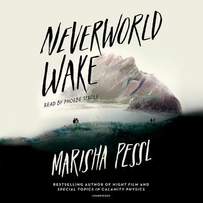 Neverworld Wake Audiobook, by Marisha Pessl