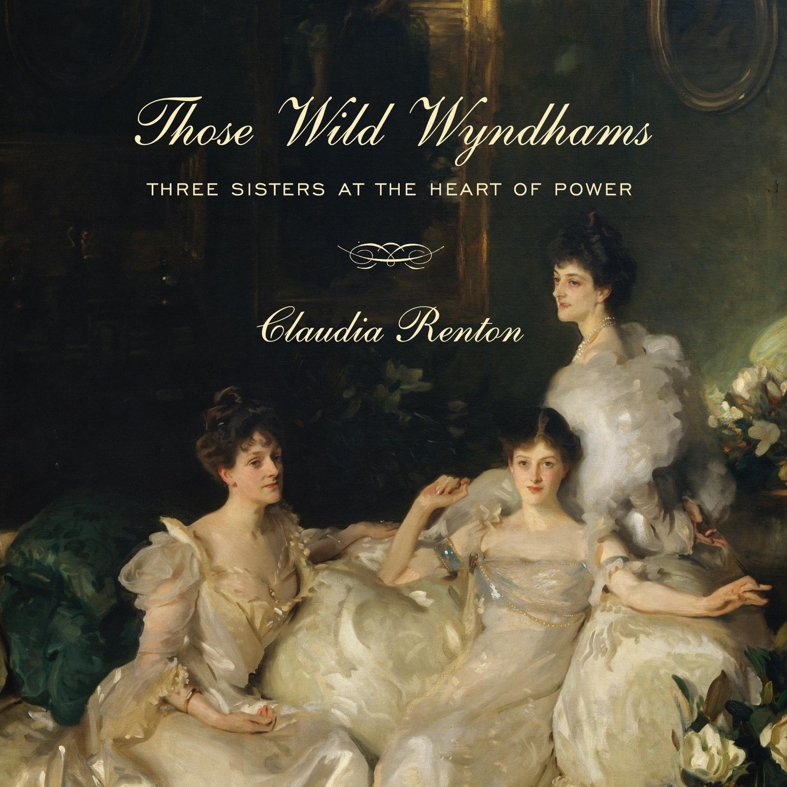 Printable Those Wild Wyndhams: Three Sisters at the Heart of Power Audiobook Cover Art