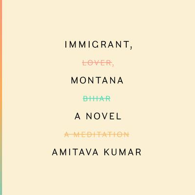 Immigrant, Montana: A novel Audiobook, by Amitava Kumar