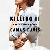 Killing It: An Education Audiobook, by Camas Davis|