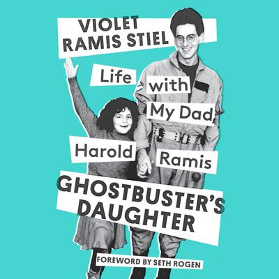 Ghostbusters Daughter: Life with My Dad, Harold Ramis Audiobook, by Violet Ramis Stiel