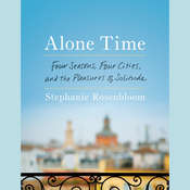 Alone Time: Four Seasons, Four Cites, and the Pleasures of Solitude Audiobook, by Stephanie Rosenbloom
