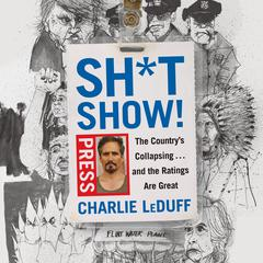 Sh*tshow!: The Countrys Collapsing . . . and the Ratings Are Great Audiobook, by Charlie LeDuff