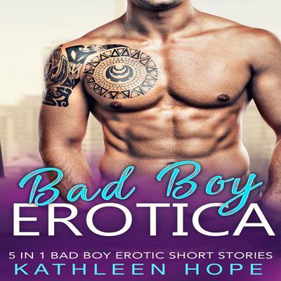 Bad Boy Erotica: 5 in 1 Bad Boy Erotic Short Stories Audiobook, by