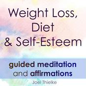 Weight Loss, Diet & Self-Esteem - Guided Meditation & Affirmations Audiobook, by Joel Thielke