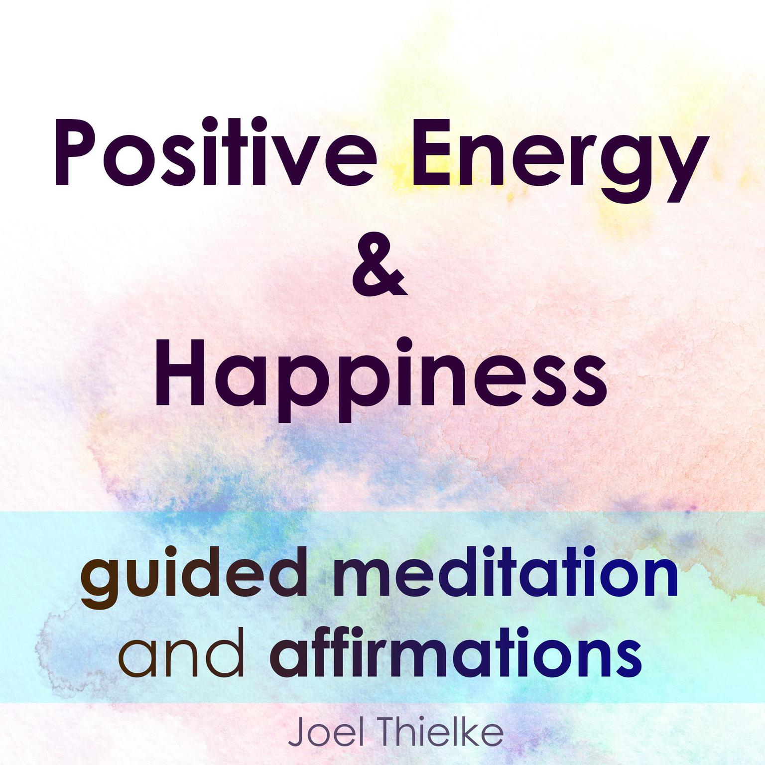 Printable Positive Energy & Happiness—Guided Meditation & Affirmations Audiobook Cover Art