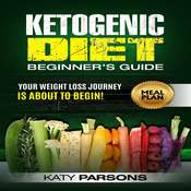 Ketogenic Diet Beginner's Guide: Your Weight Loss Journey is About to Begin! Audiobook, by Katy Parsons