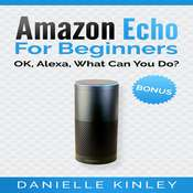 Amazon Echo for Beginners: OK, Alexa, What Can You Do? Audiobook, by Danielle Kinley