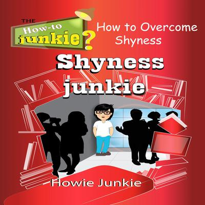Shyness Junkie: How to Overcome Shyness Audiobook, by How-To Junkie