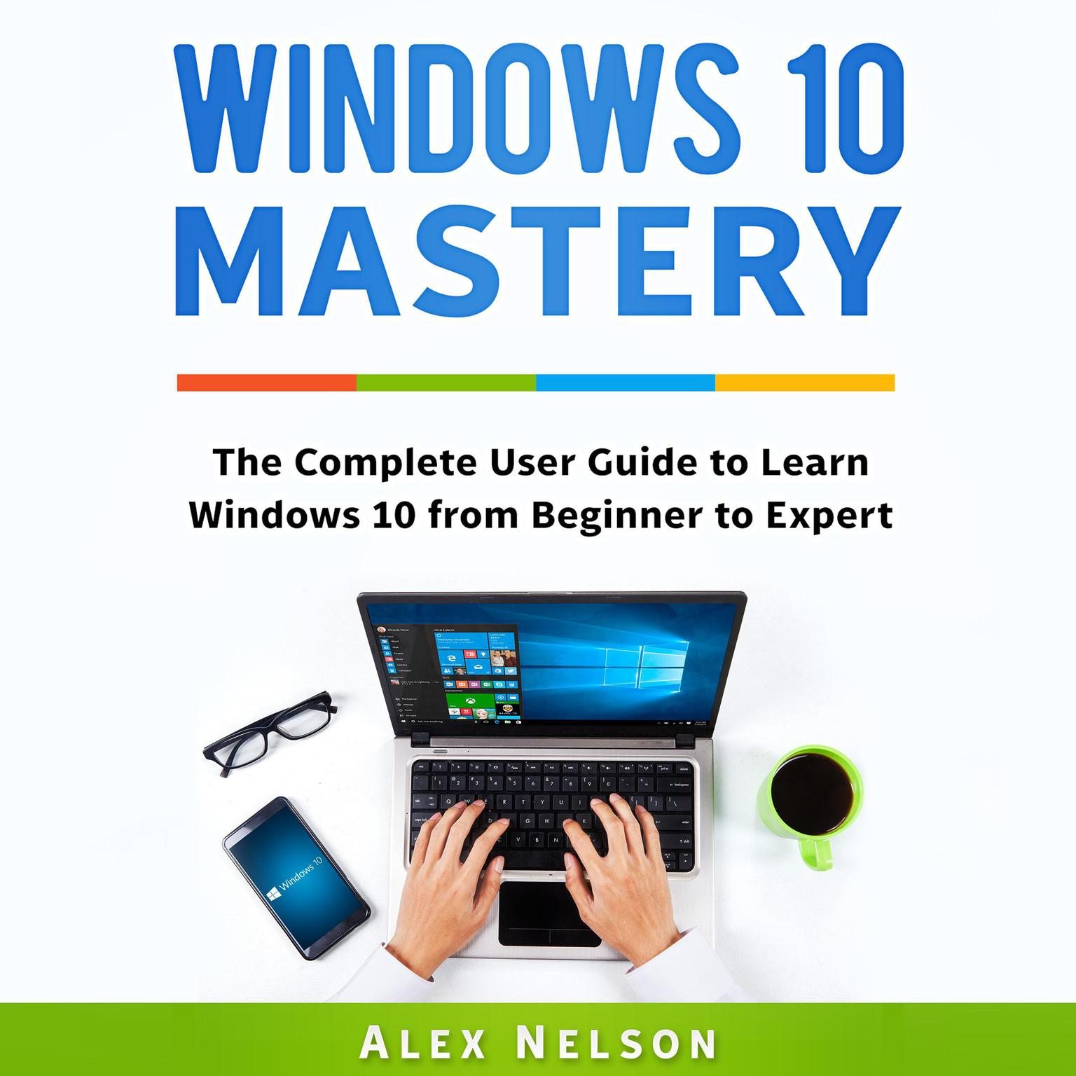 Printable Windows 10 Mastery: The Complete User Guide to Learn Windows 10 from Beginner to Expert Audiobook Cover Art