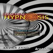 Practical Hypnosis: Learn Hypnosis to Influence People, Improve Your Health, and Achieve Your Goals Audiobook, by Instafo , Xavier Zand