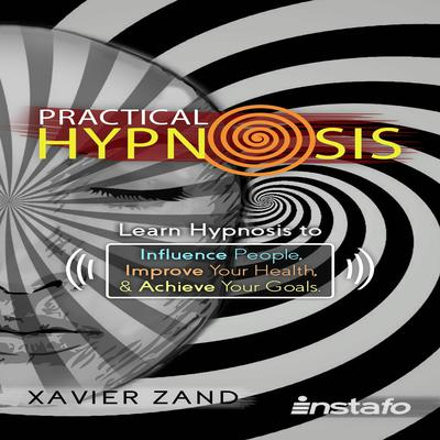 Practical Hypnosis: Learn Hypnosis to Influence People, Improve Your Health, and Achieve Your Goals Audiobook, by Instafo