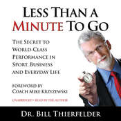 Less Than A Minute To Go: The Secret to World-Class Performance in Sport, Business and Everyday Life Audiobook, by Bill Thierfelder