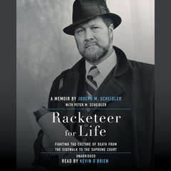 Racketeer for Life: Fighting the Culture of Death from the Sidewalk to the Supreme Court Audiobook, by Joseph M. Scheidler, Peter M. Scheidler