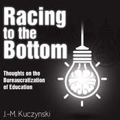 Racing to the Bottom: Thoughts on the Bureaucratization of Education Audiobook, by J.-M. Kuczynski