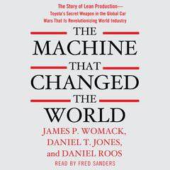 The Machine That Changed the World: The Story of Lean Production-- Toyotas Secret Weapon in the Global Car Wars That Is Now Revolutionizing World Industry Audiobook, by James P. Womack, Daniel T. Jones, Daniel Roos