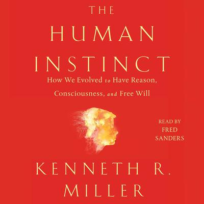 The Human Instinct: How We Evolved to Have Reason, Consciousness, and Free Will Audiobook, by Kenneth R. Miller