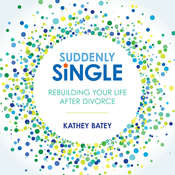 Suddenly Single: Rebuilding Your Life After Divorce Audiobook, by Kathey Batey