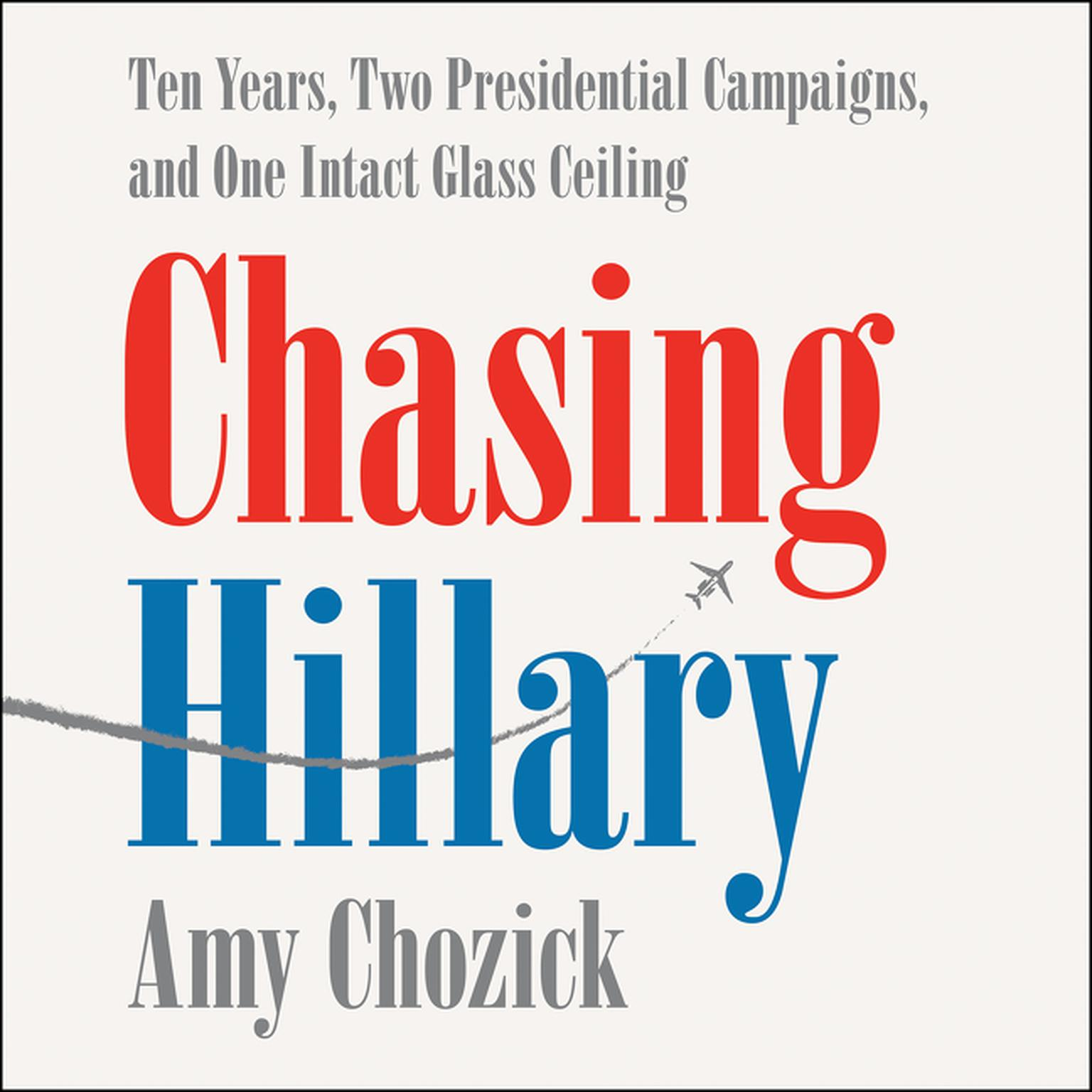 Printable Chasing Hillary: Ten Years, Two Presidential Campaigns, and One Intact Glass Ceiling Audiobook Cover Art