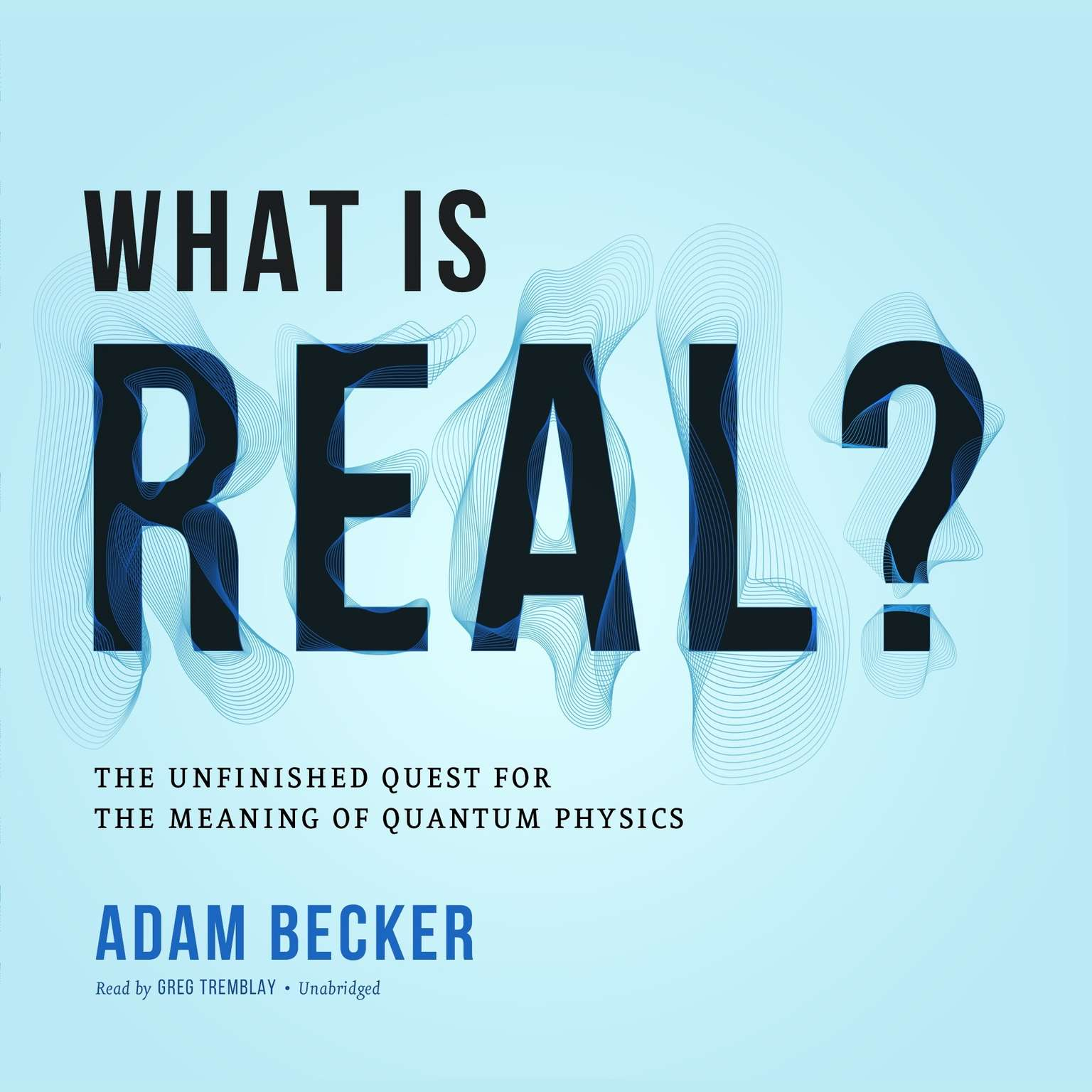 What Is Real?: The Unfinished Quest for the Meaning of Quantum Physics Audiobook, by Adam Becker