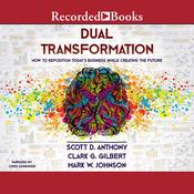 Dual Transformation: How to Reposition Todays Business While Creating the Future Audiobook, by Scott D Anthony, Clark G. Gilbert, Mark W. Johnson
