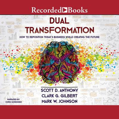 Dual Transformation: How to Reposition Todays Business While Creating the Future Audiobook, by Scott D Anthony