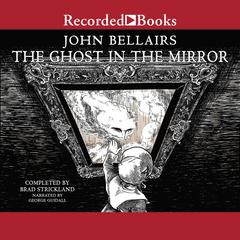 The Ghost in the Mirror Audiobook, by John Bellairs, Brad Strickland