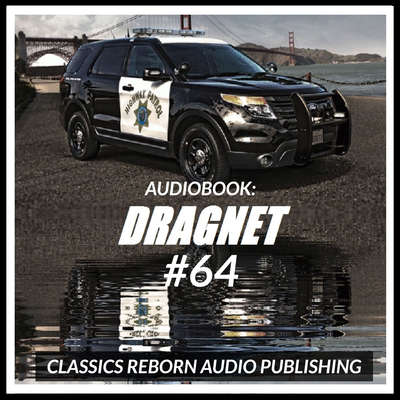 Audio Book: Dragnet #64 Audiobook, by Classics Reborn Audio Publishing