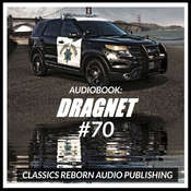 Audio Book: Dragnet #70 Audiobook, by Classics Reborn Audio Publishing