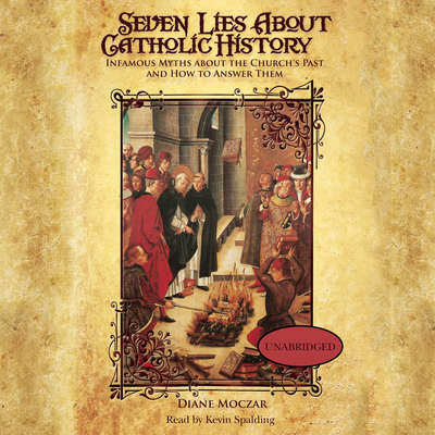 Seven Lies About Catholic History: Infamous Myths about the Church's Past and How to Answer Them Audiobook, by Diane Moczar