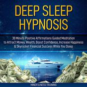 Deep Sleep Hypnosis: 30 Minutes of Positive Affirmations to Attract Money, Wealth, & Success While You Sleep Audiobook, by Mindfulness Training
