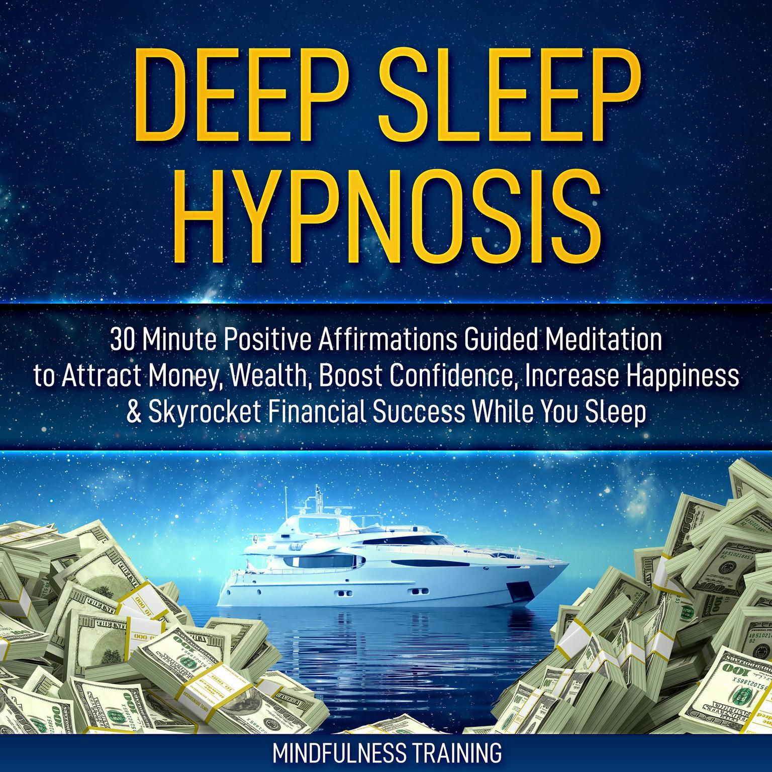 Deep Sleep Hypnosis: 30 Minute Positive Affirmations Guided Meditation to  Attract Money, Wealth, Boost Confidence, Increase Happiness & Skyrocket