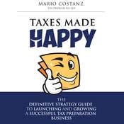 Taxes Made Happy: The Definitive Strategy Guide to Launching and Growing a Successful Tax Preparation Business Audiobook, by Mario Costanz