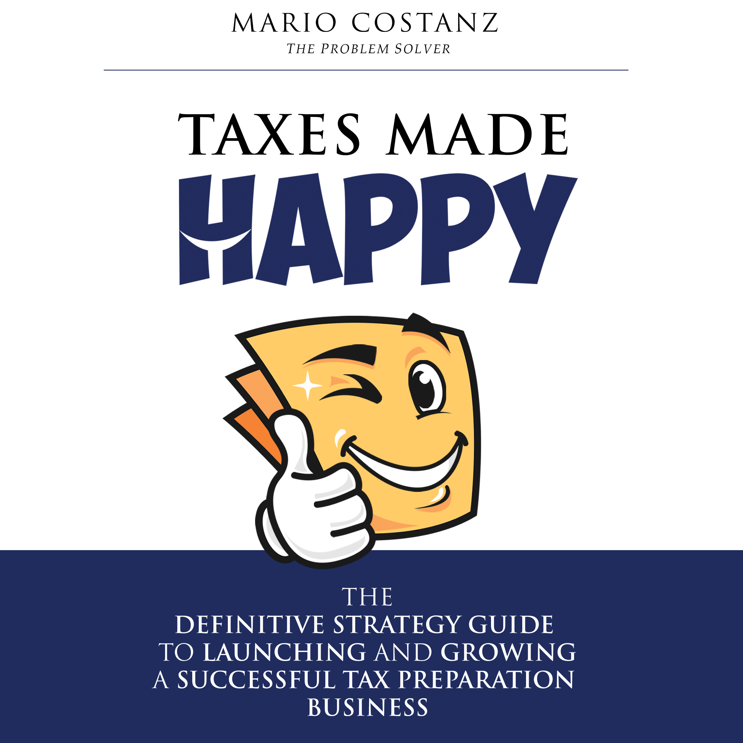 Printable Taxes Made Happy: The Definitive Strategy Guide to Launching and Growing a Successful Tax Preparation Business Audiobook Cover Art