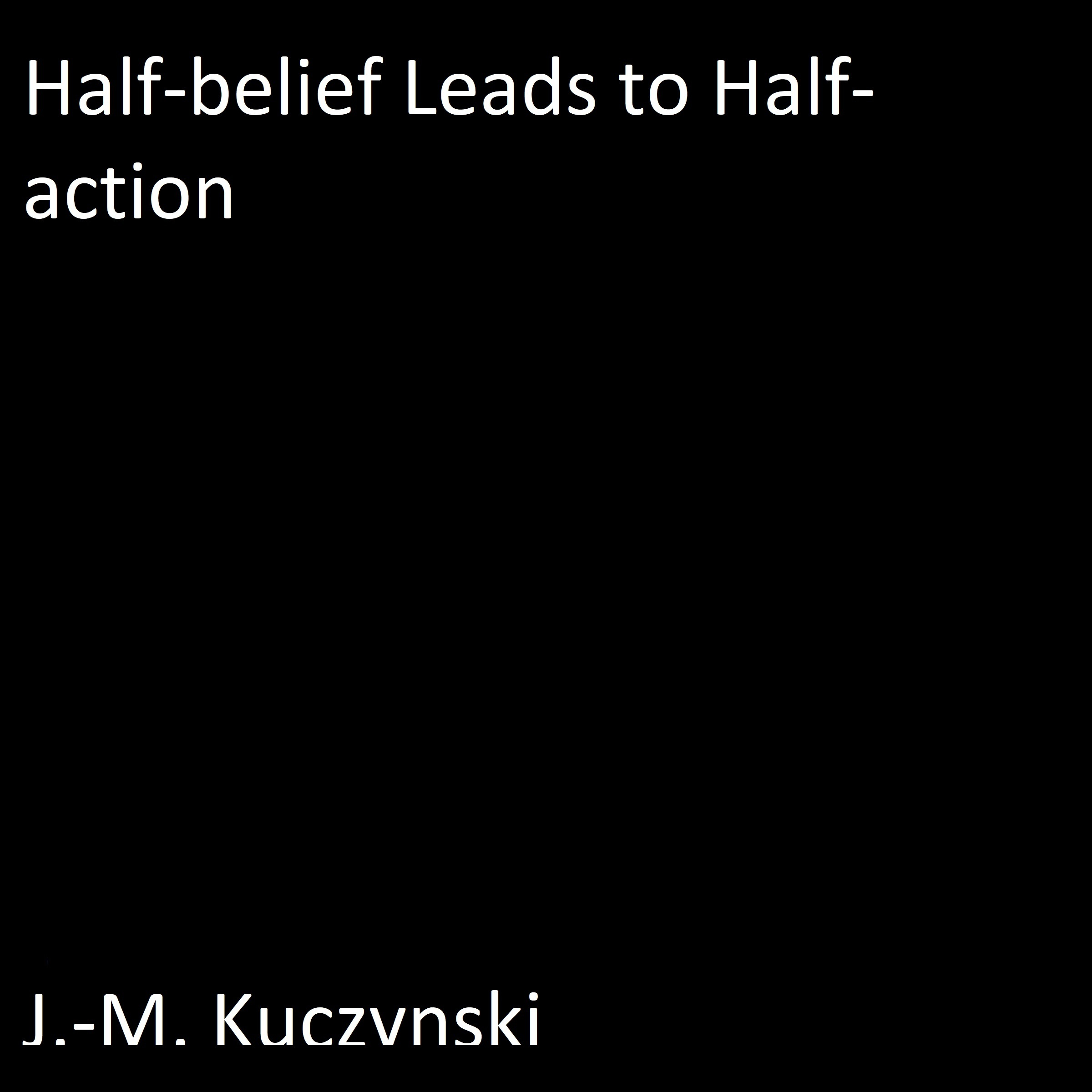 Printable Half-belief Leads to Half-action Audiobook Cover Art