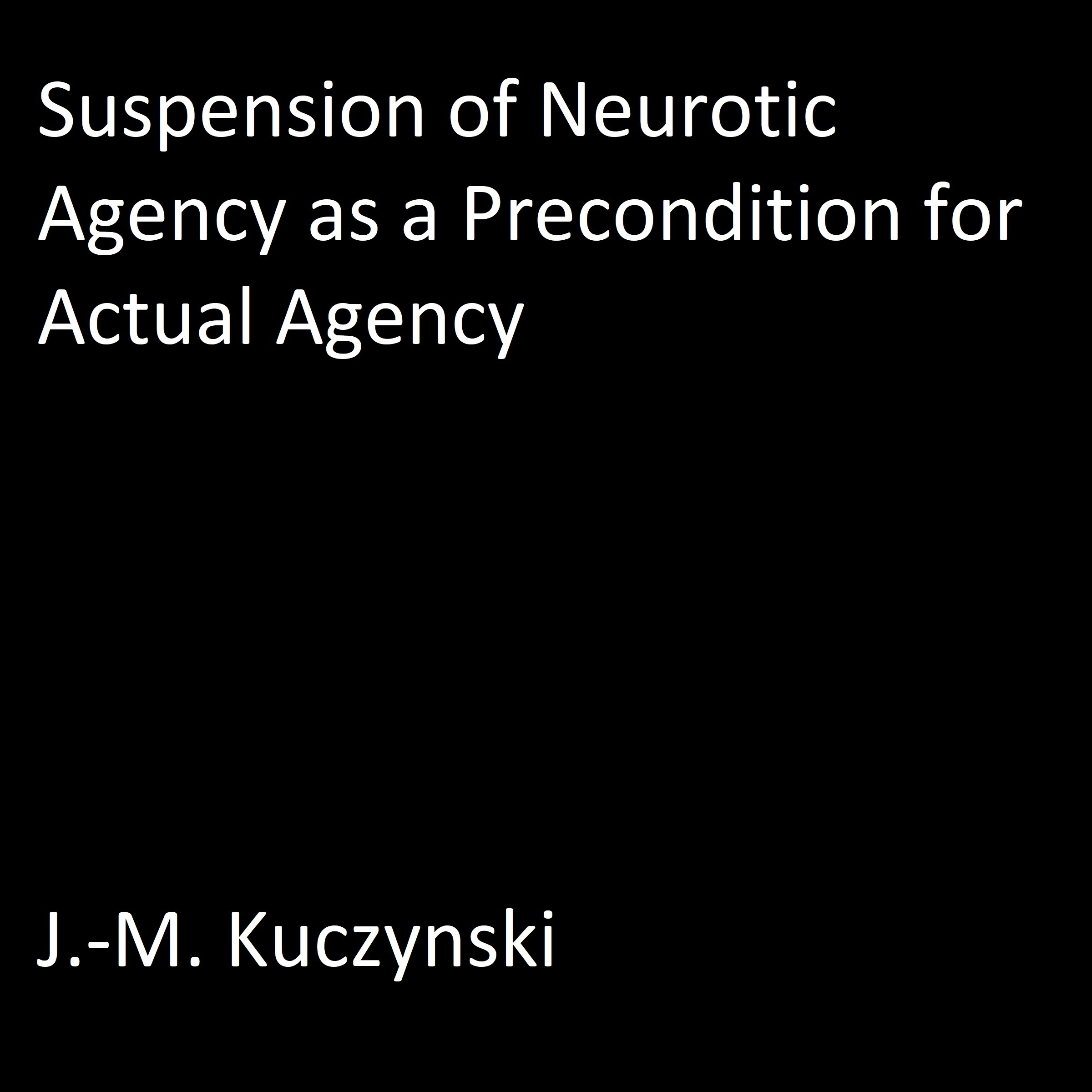 Printable Suspension of Neurotic Agency as a Precondition for Actual Agency Audiobook Cover Art