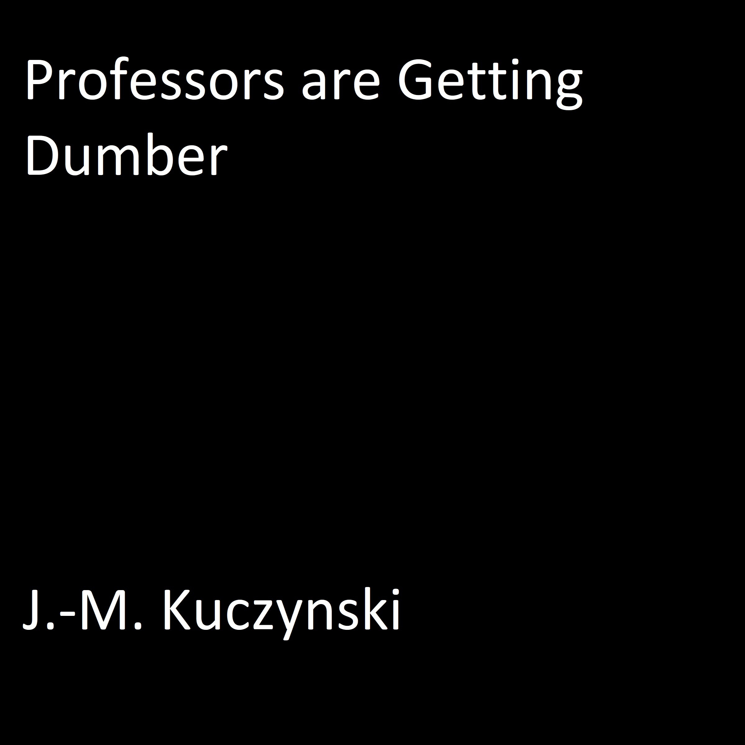 Printable Professors are Getting Dumber Audiobook Cover Art