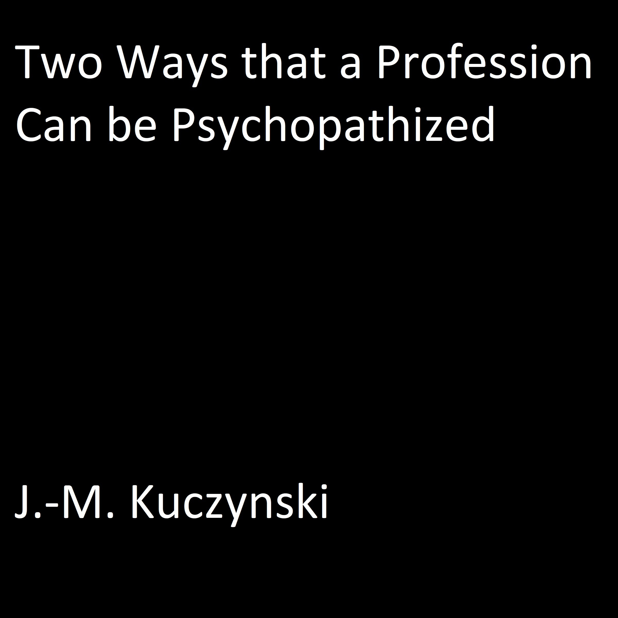 Printable Two Ways that a Profession Can be Psychopathized Audiobook Cover Art