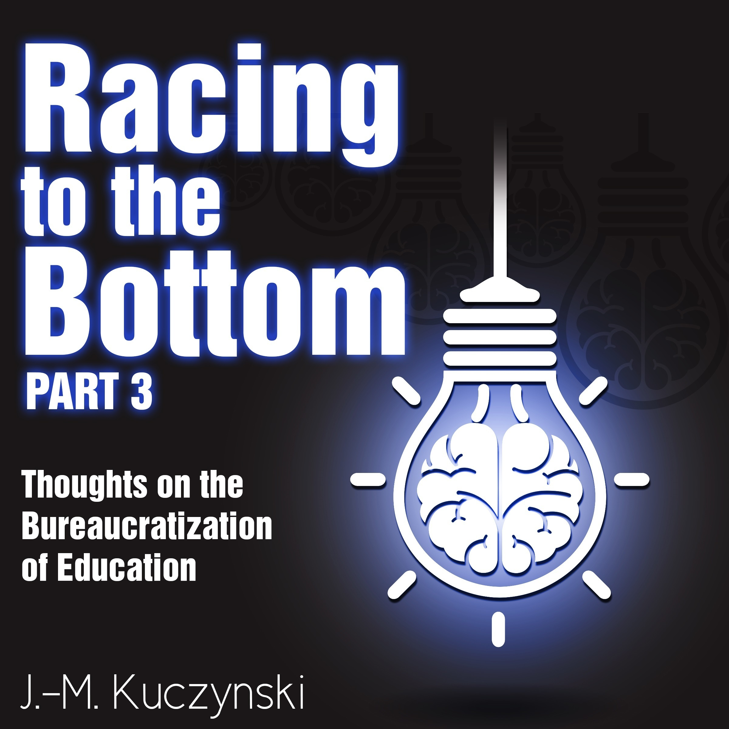 Printable Racing to the Bottom Part 3: Thoughts on the Bureaucratization of Education Audiobook Cover Art