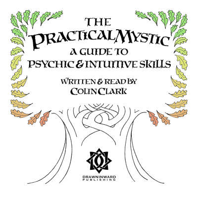 The Practical Mystic: A Guide to Psychic & Intuitive Skills Audiobook, by Colin Clark