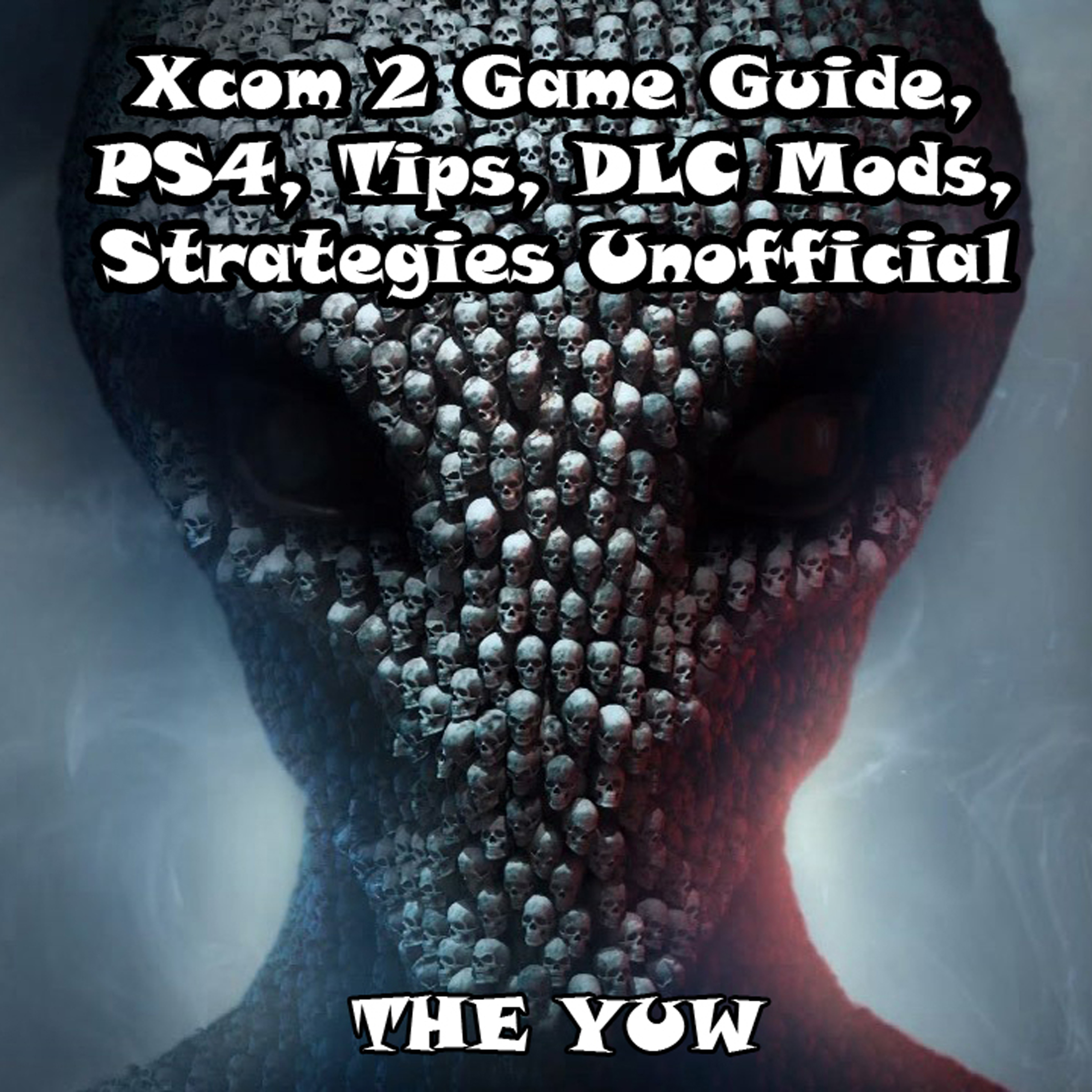 Printable Xcom 2 Game Guide, PS4, Tips, DLC Mods, Strategies Unofficial Audiobook Cover Art